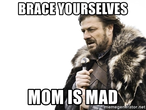 mom is mad