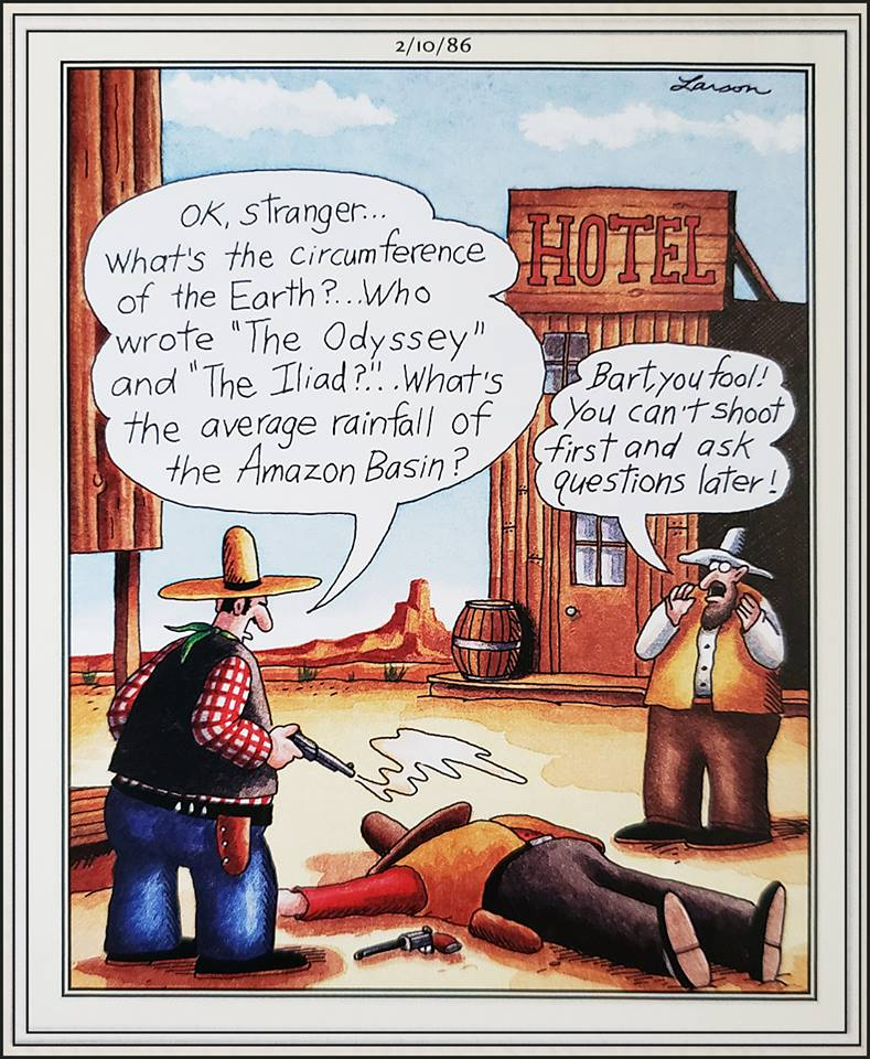 shoot first ask questions later Far Side